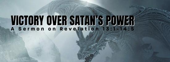A Sermon on Revelation 13: Victory Over Satan's Power